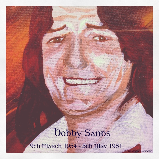 Bobby Sands, 9th March 1954 - 5th May 1981.